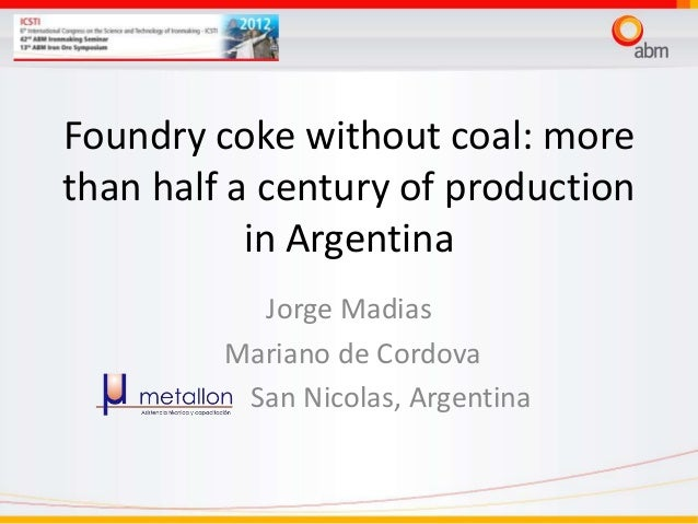 Foundry coke without coal: more than half a century of production in Argentina Jorge Madias Mariano de Cordova San Nicolas...