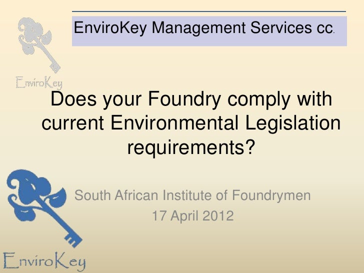 EnviroKey Management Services cc. Does your Foundry comply withcurrent Environmental Legislation         requirements?   S...