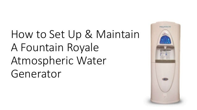 How to Set Up & Maintain A Fountain Royale Atmospheric Water Generator