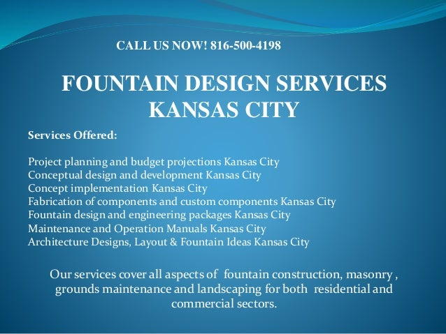 FOUNTAIN DESIGN SERVICES KANSAS CITY Services Offered: Project planning and budget projections Kansas City Conceptual desi...