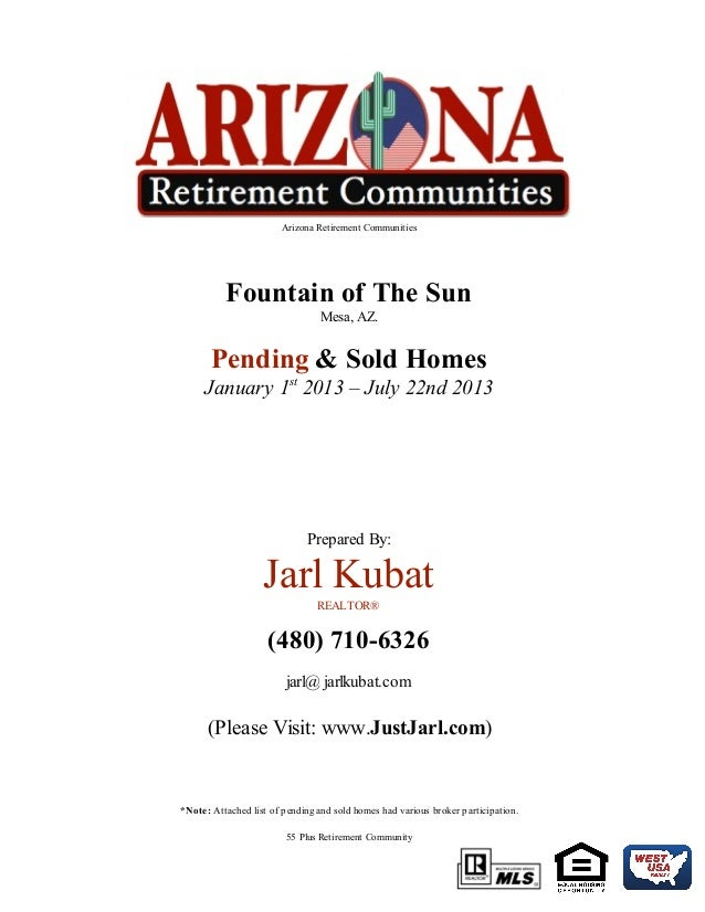 Arizona Retirement Communities Fountain of The Sun Mesa, AZ. Pending & Sold Homes January 1st 2013 – July 22nd 2013 Prepar...
