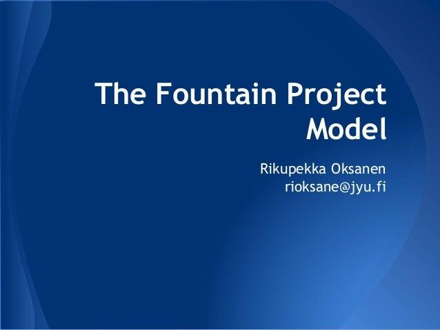 The Fountain Project Model Rikupekka Oksanen rioksane@jyu.fi
