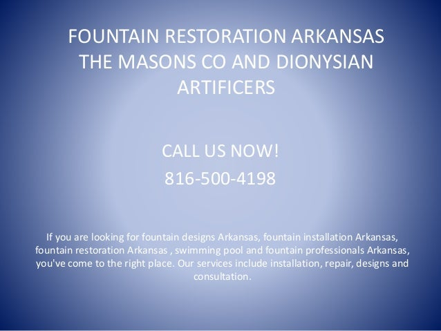 FOUNTAIN RESTORATION ARKANSAS THE MASONS CO AND DIONYSIAN ARTIFICERS CALL US NOW! 816-500-4198 If you are looking for foun...