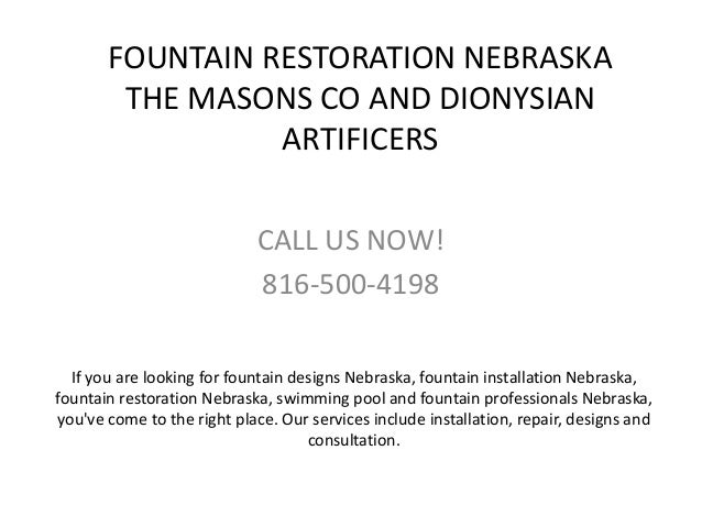 FOUNTAIN RESTORATION NEBRASKA THE MASONS CO AND DIONYSIAN ARTIFICERS CALL US NOW! 816-500-4198 If you are looking for foun...