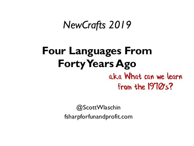 NewCrafts 2019 Four Languages From FortyYears Ago @ScottWlaschin fsharpforfunandprofit.com a.k.a What can we learn from th...