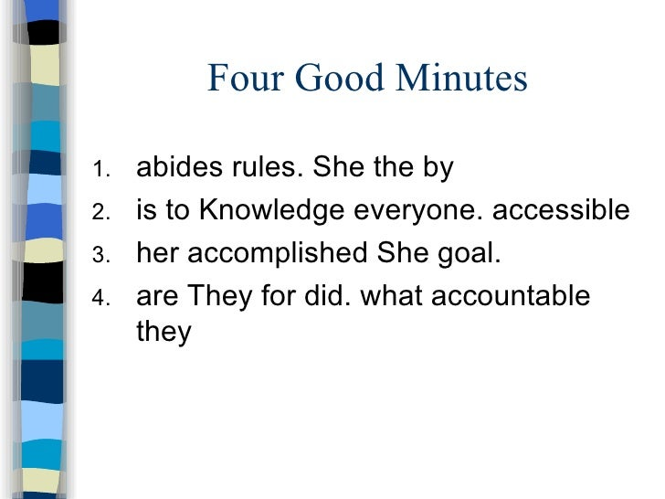 Four Good Minutes <ul><li>abides rules. She the by  </li></ul><ul><li>is to Knowledge everyone. accessible </li></ul><ul><...