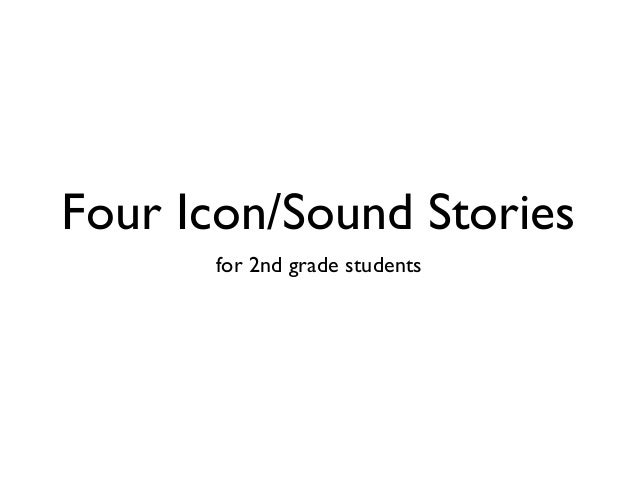 Four Icon/Sound Stories      for 2nd grade students