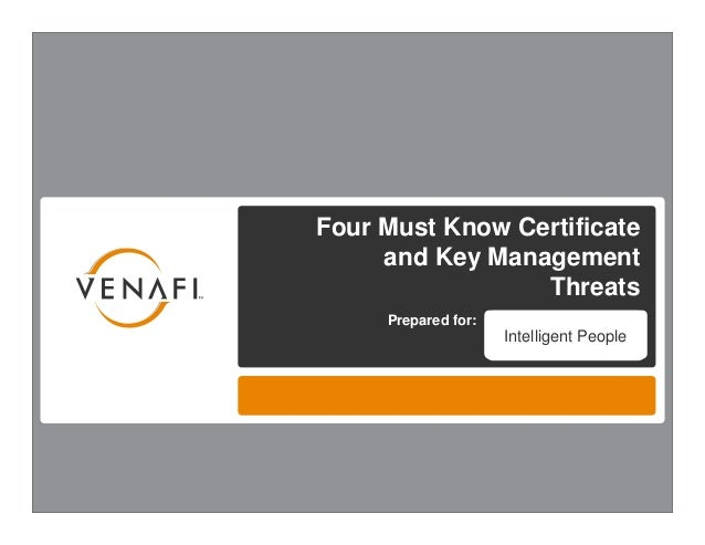 Four Must Know Certificate         and Key Management                     Threats         Prepared for:                   ...