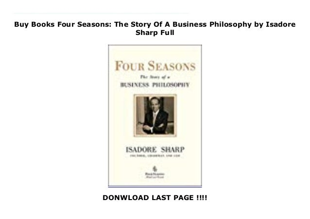 Four Seasons The Story of a Business Philosophy