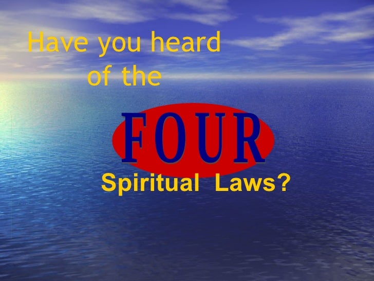 Have you heard of the Spiritual  Laws? FOUR