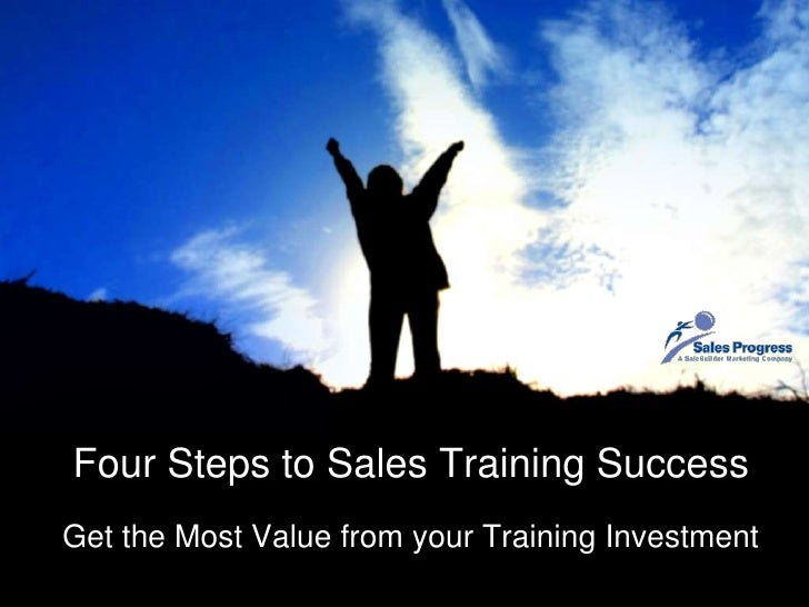 Four Steps to Sales Training Success<br />Get the Most Value from your Training Investment<br />