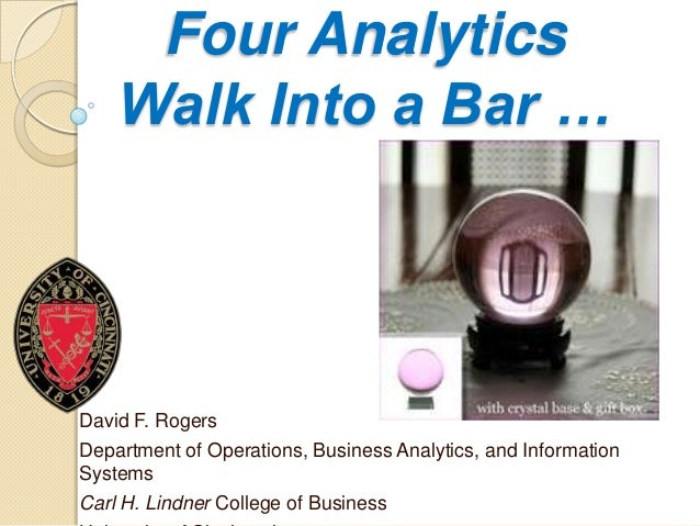 Four Analytics    Walk Into a Bar …David F. RogersDepartment of Operations, Business Analytics, and InformationSystemsCarl...