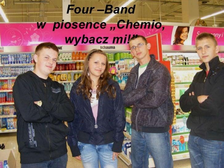 """Four –Band w  piosence """"Chemio, wybacz mi!"""""""