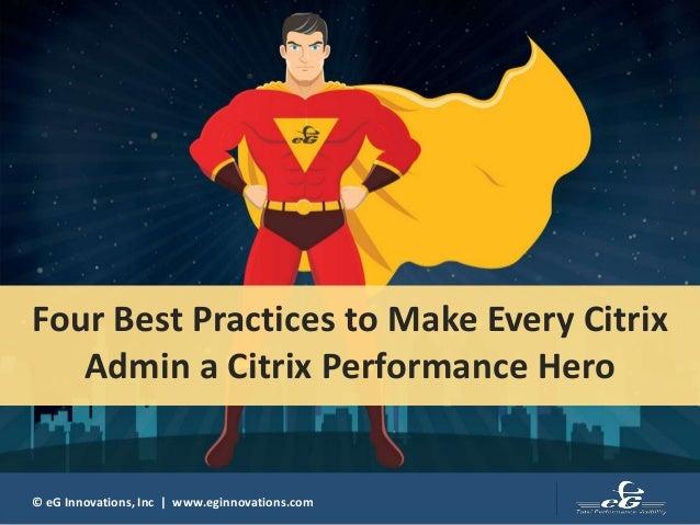 © eG Innovations, Inc   www.eginnovations.com Four Best Practices to Make Every Citrix Admin a Citrix Performance Hero