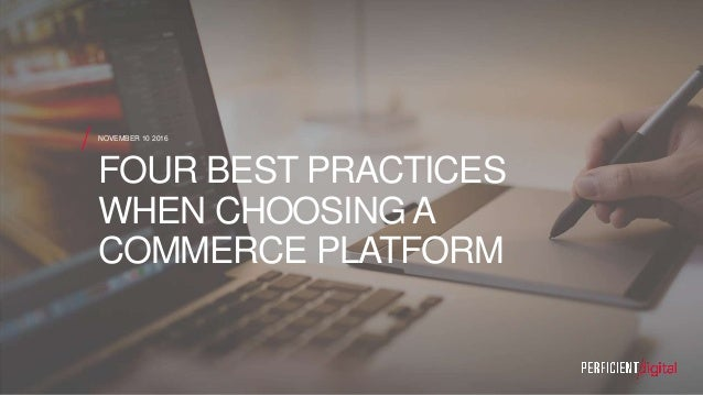 NOVEMBER 10 2016 FOUR BEST PRACTICES WHEN CHOOSING A COMMERCE PLATFORM