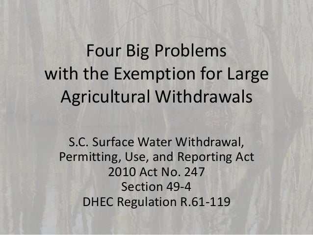 Four Big Problems with the Exemption for Large Agricultural Withdrawals S.C. Surface Water Withdrawal, Permitting, Use, an...