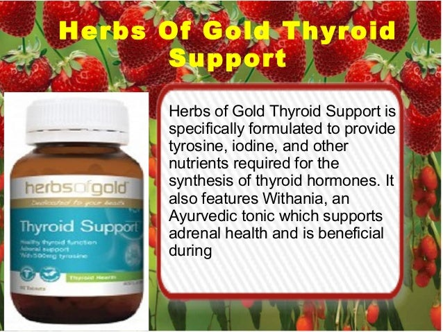 Herbs Of Gold Thyroid Support Herbs of Gold Thyroid Support is specifically formulated to provide tyrosine, iodine, and ot...