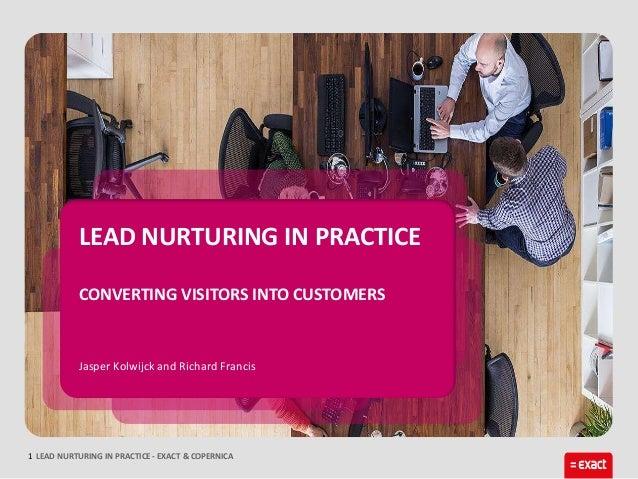 LEAD NURTURING IN PRACTICE - EXACT & COPERNICA1 Jasper Kolwijck and Richard Francis LEAD NURTURING IN PRACTICE CONVERTING ...