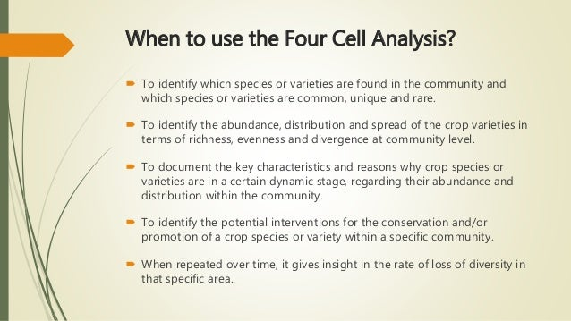 When to use the Four Cell Analysis?  To identify which species or varieties are found in the community and which species ...