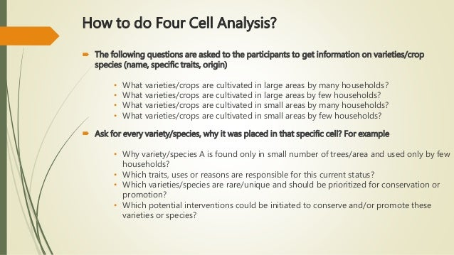 How to do Four Cell Analysis?  The following questions are asked to the participants to get information on varieties/crop...