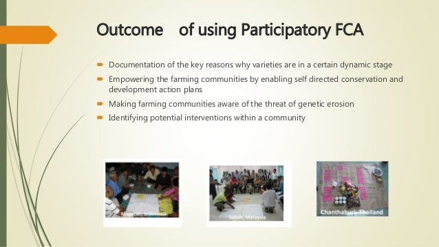 Outcome of using Participatory FCA  Documentation of the key reasons why varieties are in a certain dynamic stage  Empow...