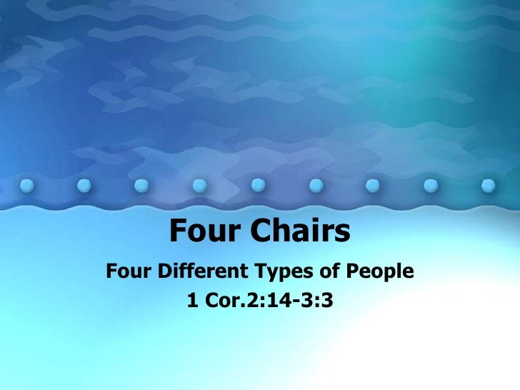 Four Chairs<br />Four Different Types of People<br />1 Cor.2:14-3:3<br />
