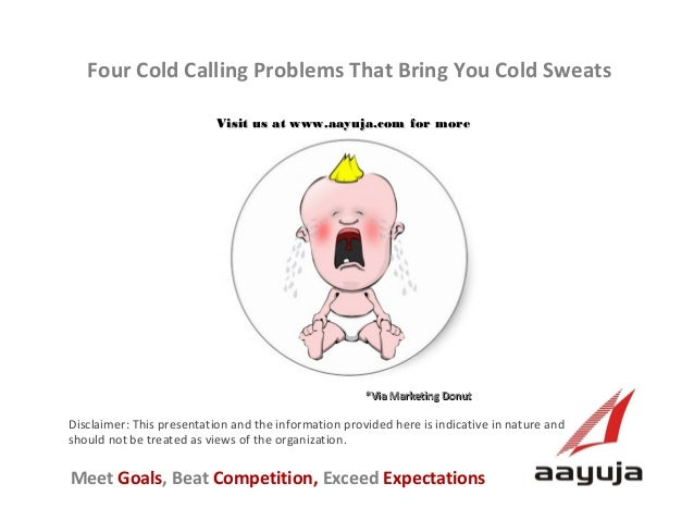 Four Cold Calling Problems That Bring You Cold Sweats Visit us at www.aayuja.com for more  *Via Marketing Donut  Disclaime...