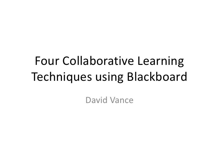 Four Collaborative Learning Techniques using Blackboard<br />David Vance<br />