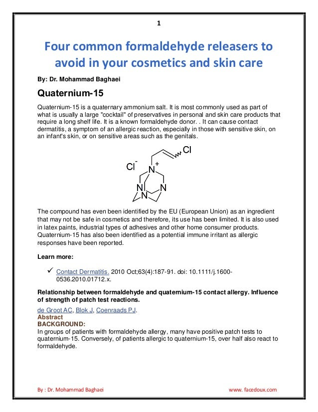1  Four common formaldehyde releasers to avoid in your cosmetics and skin care By: Dr. Mohammad Baghaei  Quaternium-15 Qua...