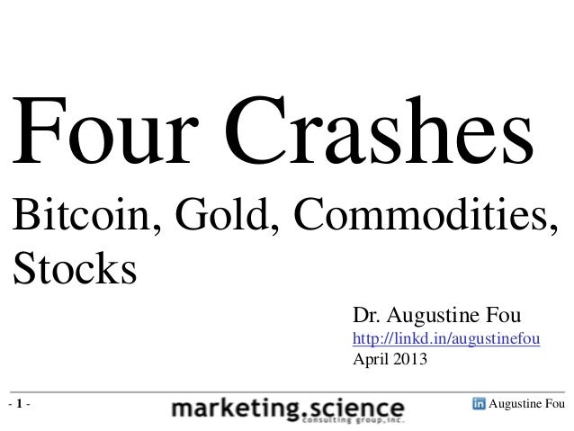 Four CrashesBitcoin, Gold, Commodities,Stocks                Dr. Augustine Fou                http://linkd.in/augustinefou...