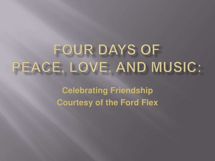 Four days of peace, love, and music:<br />Celebrating Friendship <br />Courtesy of the Ford Flex<br />