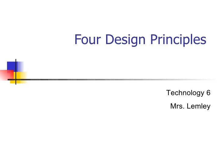 Four Design Principles  Technology 6 Mrs. Lemley