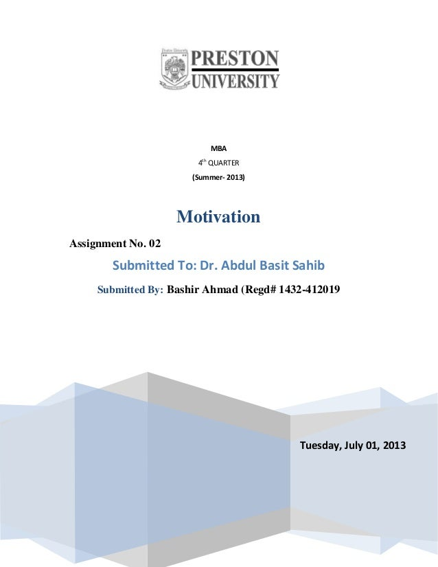 Tuesday, July 01, 2013 MBA 4th QUARTER (Summer- 2013) Motivation Assignment No. 02 Submitted To: Dr. Abdul Basit Sahib Sub...