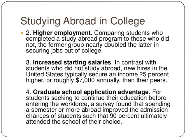 the advantages of studying abroad Studying abroad can seem appealing, but there are also potential challenges - i look at and list the advantages and disadvantages.
