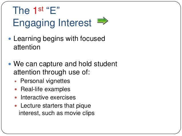"""The 1st """"E"""" Engaging Interest  Learning begins with focused attention  We can capture and hold student attention through..."""