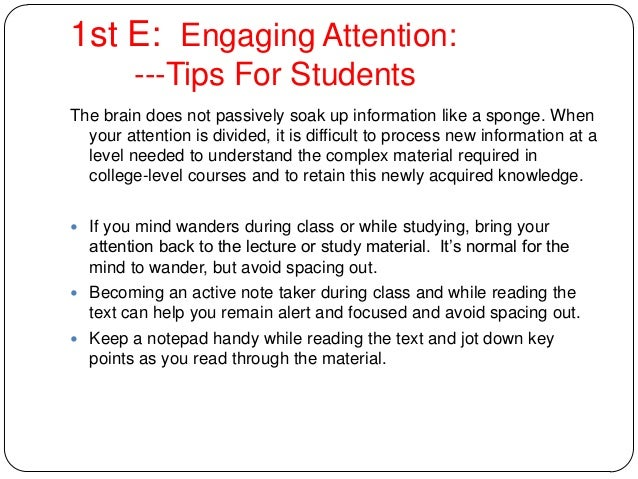 1st E: Engaging Attention: ---Tips For Students The brain does not passively soak up information like a sponge. When your ...