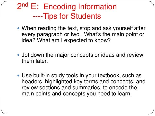 2nd E: Encoding Information ----Tips for Students  When reading the text, stop and ask yourself after every paragraph or ...