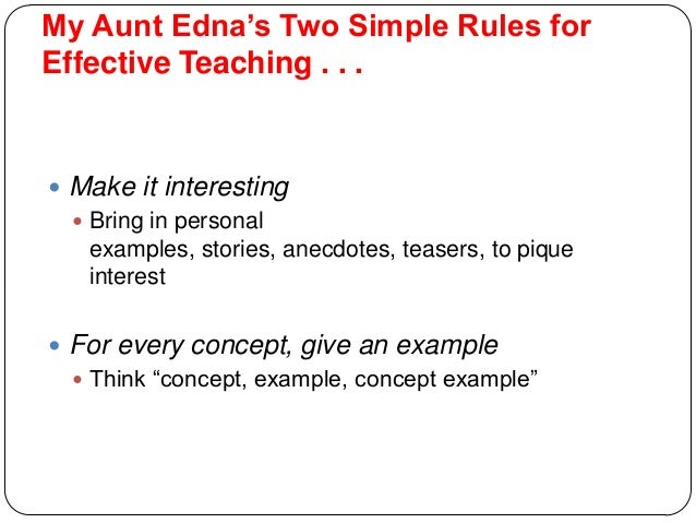 My Aunt Edna's Two Simple Rules for Effective Teaching . . .  Make it interesting  Bring in personal examples, stories, ...