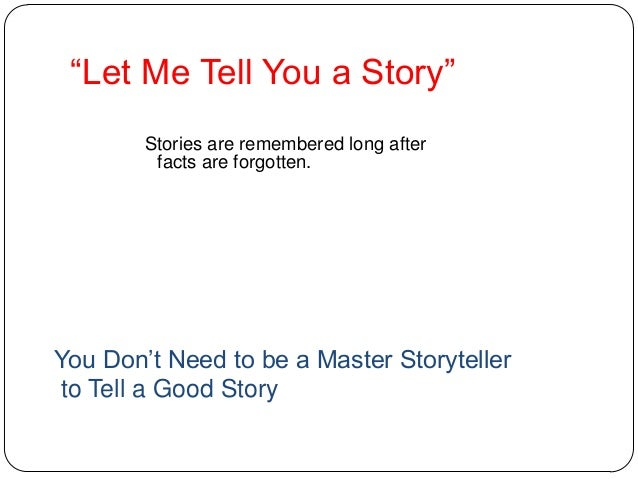 """""""Let Me Tell You a Story"""" Stories are remembered long after facts are forgotten. remembered long after facts are forgotten..."""
