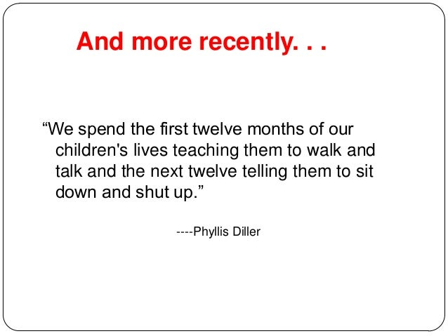 """And more recently. . . """"We spend the first twelve months of our children's lives teaching them to walk and talk and the ne..."""