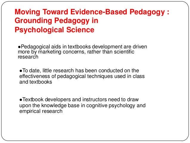 Moving Toward Evidence-Based Pedagogy : Grounding Pedagogy in Psychological Science Pedagogical aids in textbooks develop...