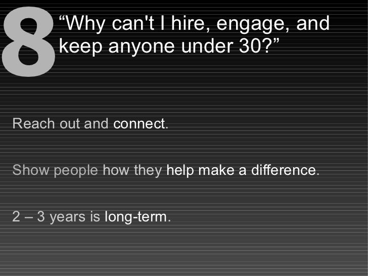 """8      """"Why can't I hire, engage, and        keep anyone under 30?""""   Reach out and connect.   Show people how they help m..."""