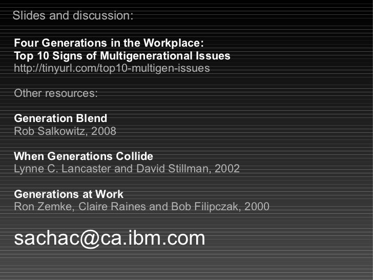 Slides and discussion:  Four Generations in the Workplace: Top 10 Signs of Multigenerational Issues http://slideshare.net/...