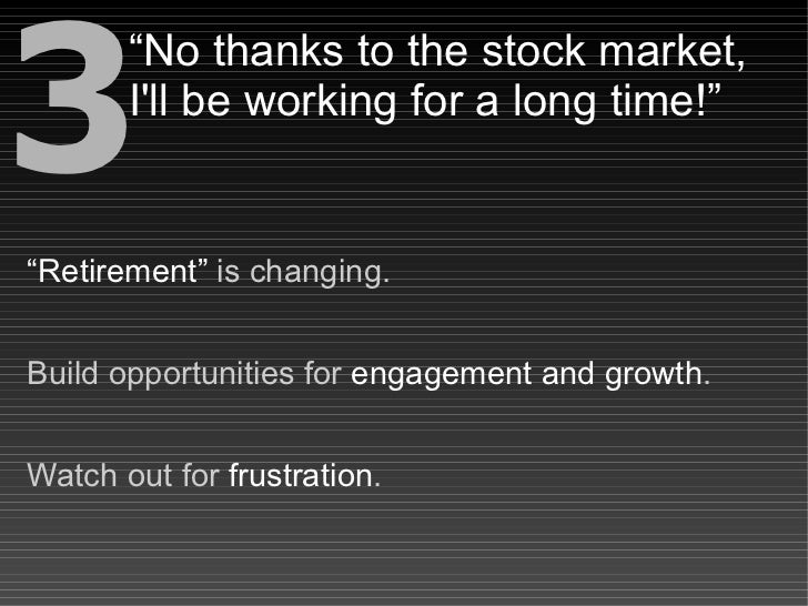 """3        """"No thanks to the stock market,        I'll be working for a long time!""""   """"Retirement"""" is changing.   Build oppo..."""