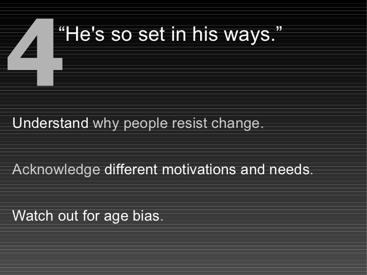 """4     """"He's so set in his ways.""""    Understand why people resist change.   Acknowledge different motivations and needs.   ..."""