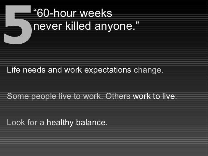 """5        """"60-hour weeks        never killed anyone.""""   Life needs and work expectations change.   Some people live to work..."""
