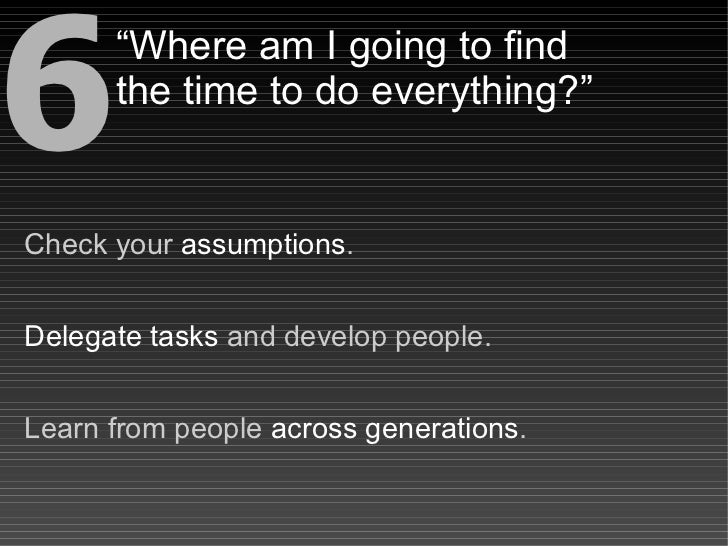 """6     """"Where am I going to find       the time to do everything?""""   Check your assumptions.   Delegate tasks and develop p..."""
