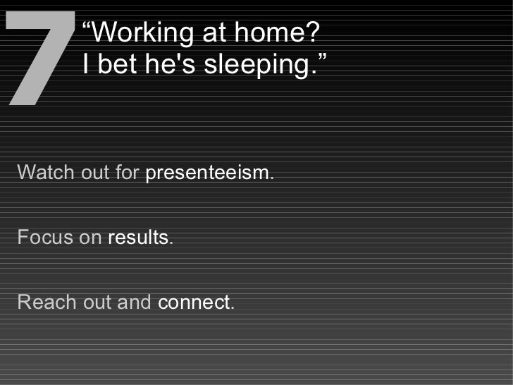 """7     """"Working at home?       I bet he's sleeping.""""   Watch out for presenteeism.   Focus on results.   Reach out and conn..."""