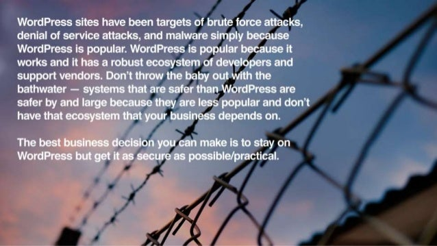WordPress sites have been targets of brute force attacks,  denial of service attacks,  and malware simply because WordPres...