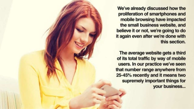 We've already discussed how the proliferation of smartphones and mobile browsing have impacted the small business website,...